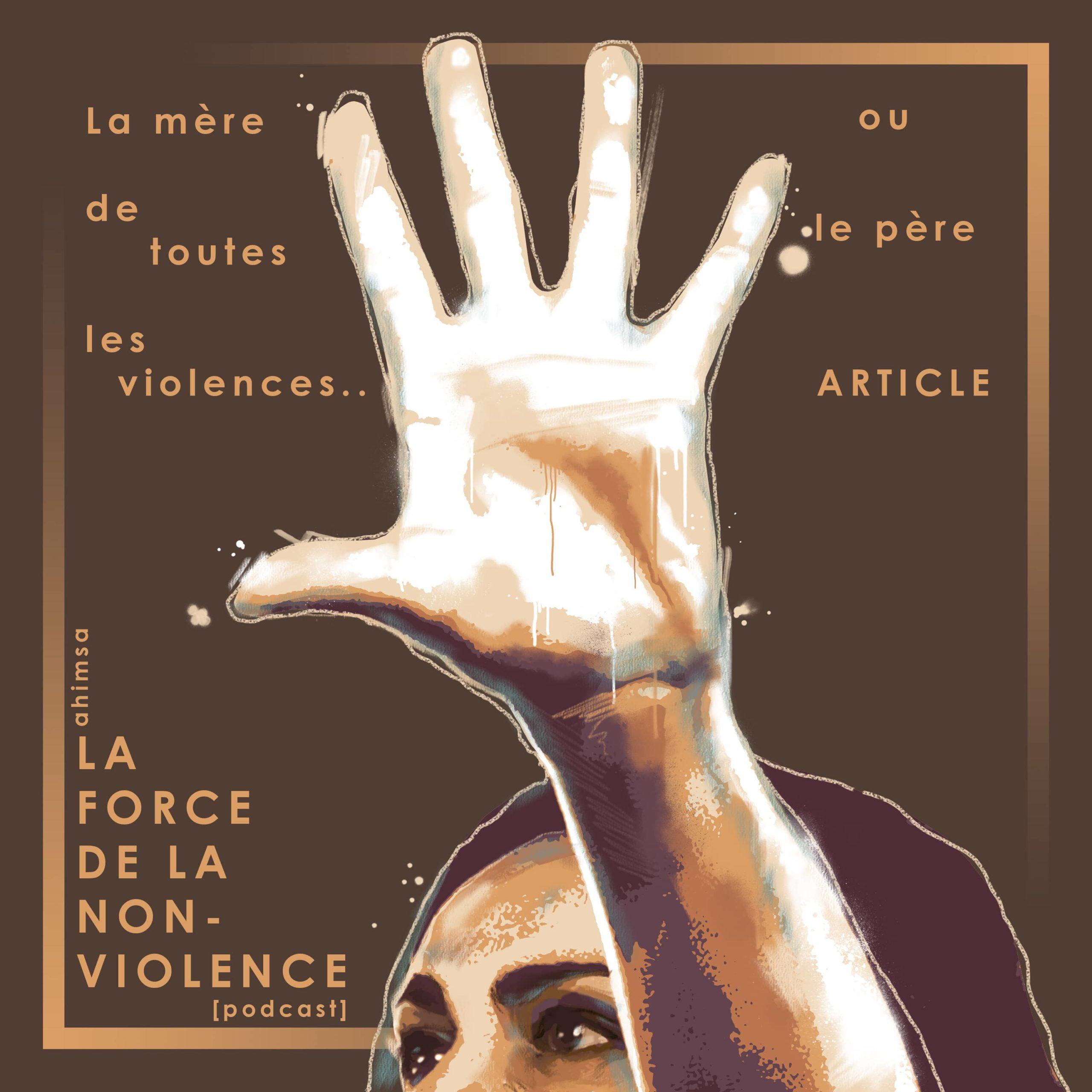 La mère de toutes les violences... ou le père - article - la force de la non-violence - podcast