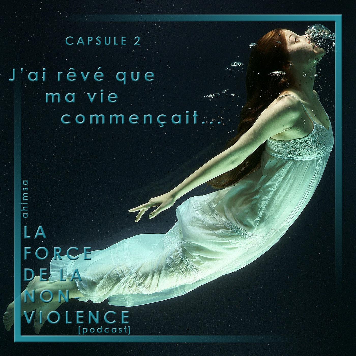 J'ai rêvé que ma vie commençait - podcast - la force de la non-violence