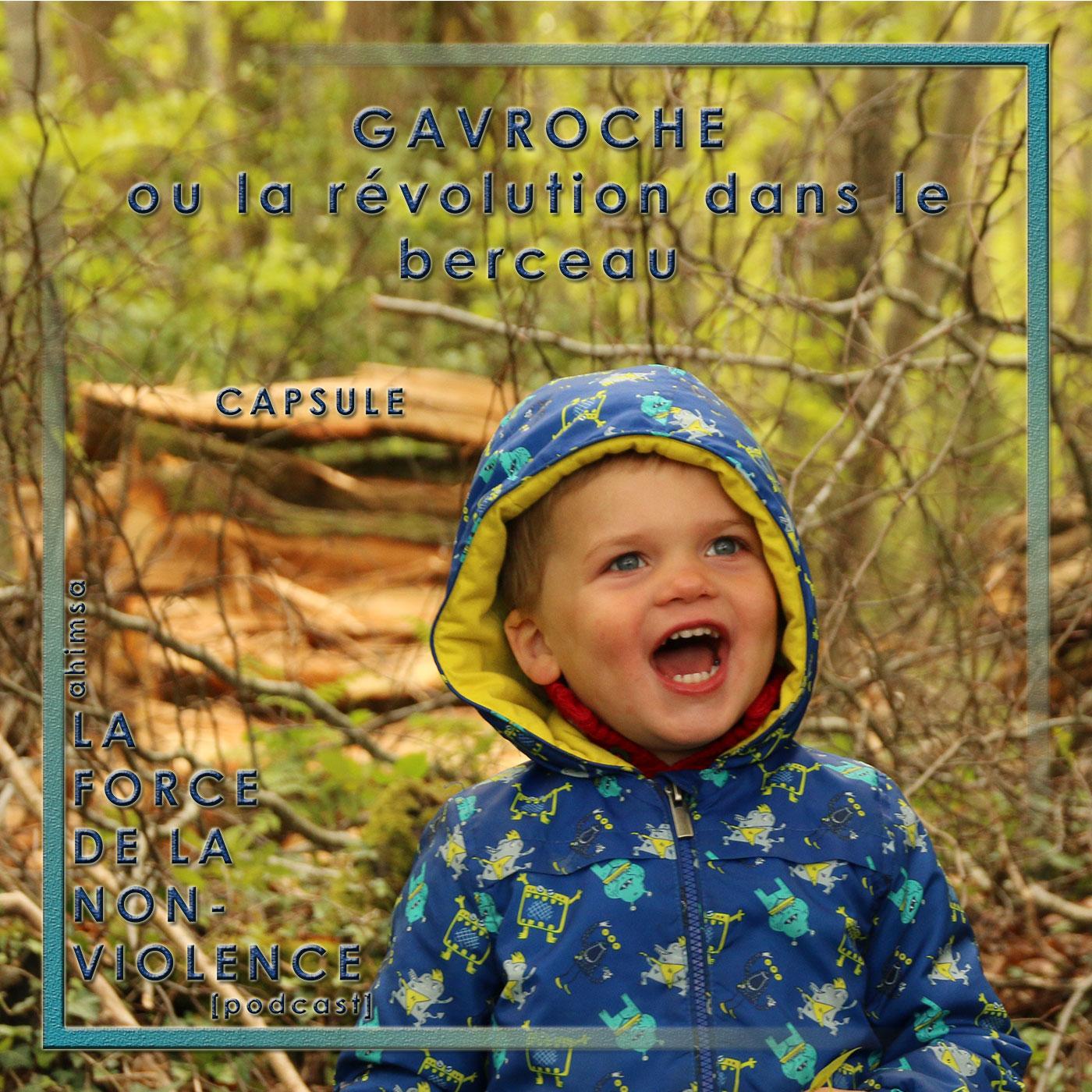 Capsule sonore - Gavroche ou la révolution dans le berceau - podcast - La Force de la Nonviolence - nonviolence éducative