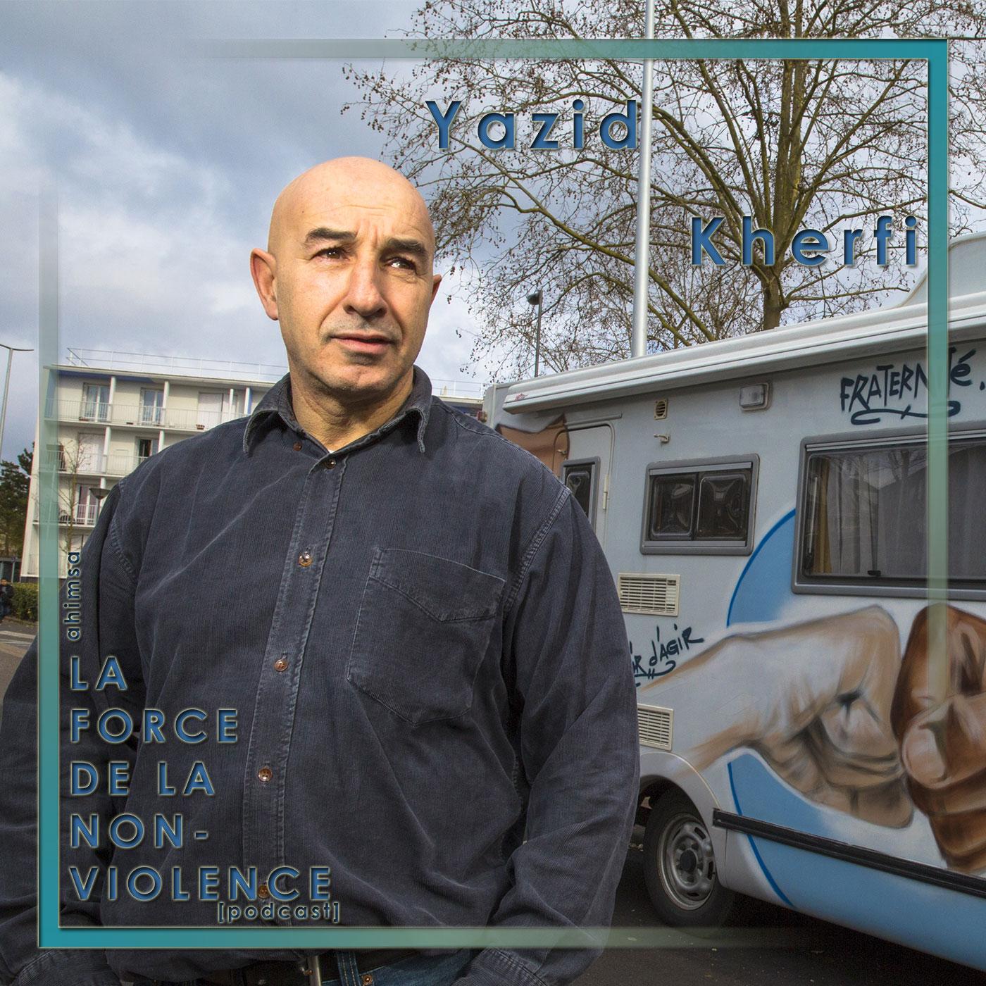 Yazid Kherfi - podcast - La Force de la Non-violence