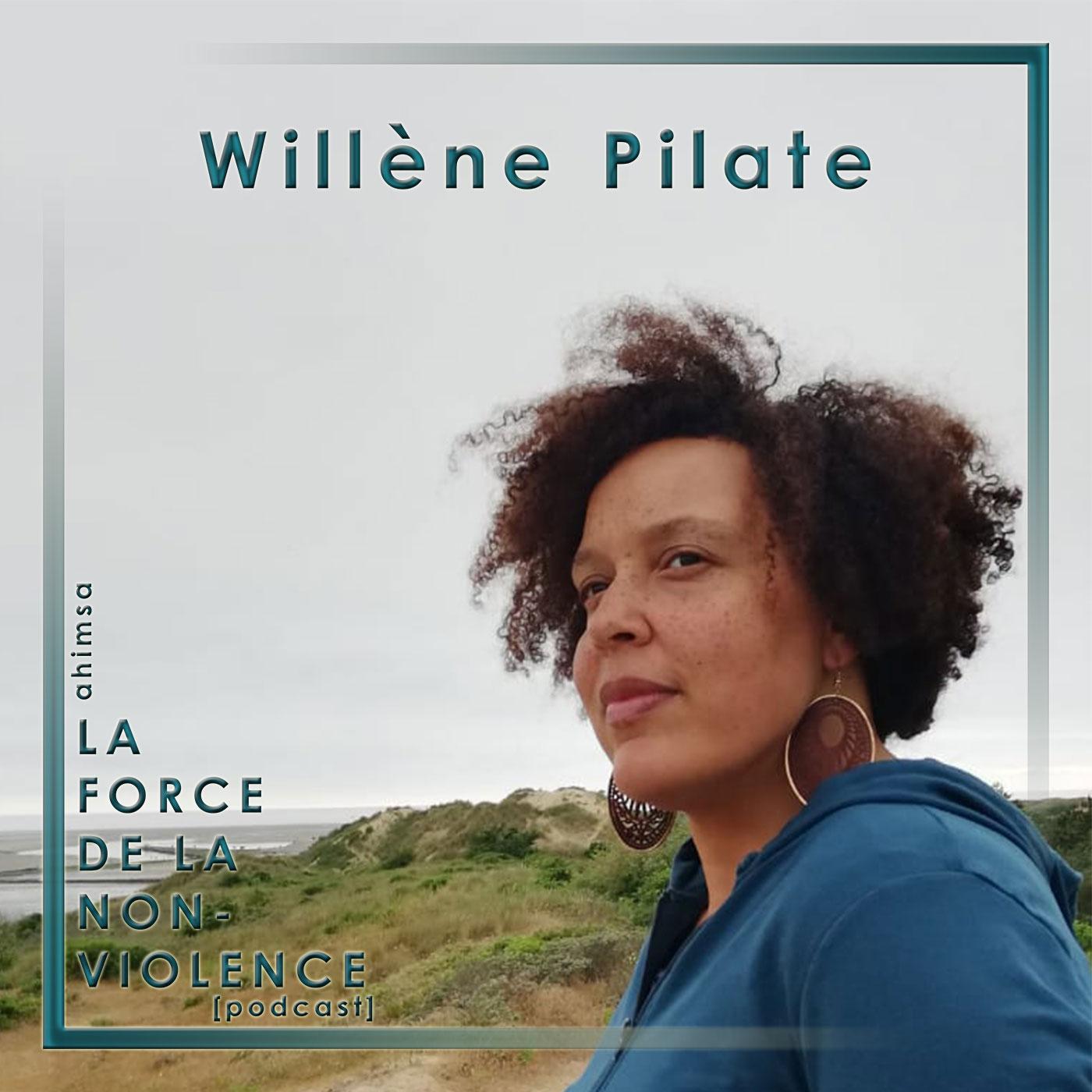 Willène Pilate - La Force de la Non-violence - Podcast