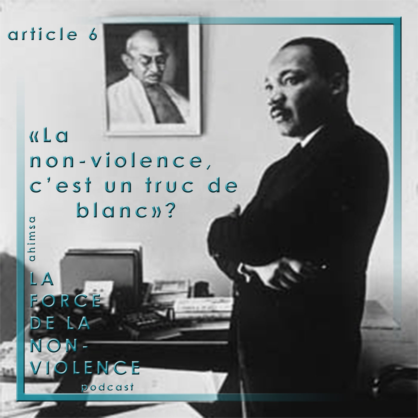 article6---la-non-violence-c'est-un-truc-de-blanc---podcast-La-Force-de-la-Non-violence